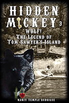 """HIDDEN MICKEY 3 Wolf! : The Legend of Tom Sawyer's Island"" the third in the Hidden Mickey series of action adventure novels about Walt Disney and Disneyland"